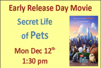 Early Release Day Movie Secret Life of Pets Monday December 12th at 1:30 pm