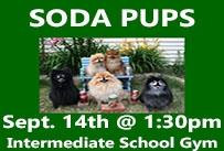 Soda Pups Sept. 14th at 1:30pm Intermediate School Gym