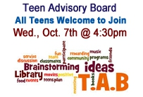 Teen advisory board all teens welcome Wednesday October 7th at 4:30pm