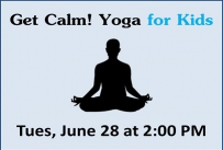 Get Calm! Yoga for Kids Tuesday June 28th at 2:00 PM